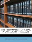The Reformation of a Liar. a Comedy, in Three Acts