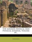 The London Medical And Physical Journal, Volume 49...