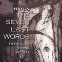 Haydn: The Seven Last Words / Fitzwilliam String Quartet