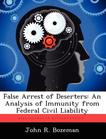 False Arrest of Deserters: An Analysis of Immunity from Federal Civil Liability