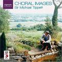 Sir Michael Tippett: Choral Images