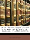 Stable Management and Exercise: A Book for Horse-Owners and Students / by M. Horace Hayes