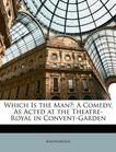 Which Is the Man?: A Comedy, As Acted at the Theatre-Royal in Convent-Garden