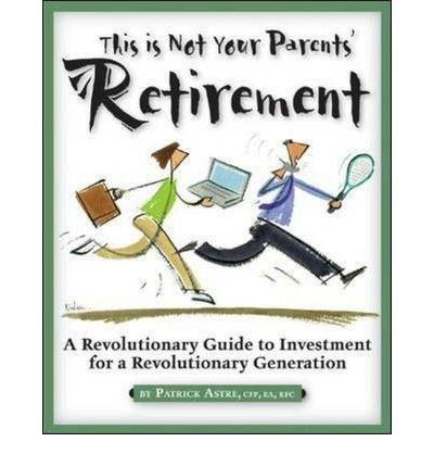 THIS IS NOT YOUR PARENTS'' RETIREMENT