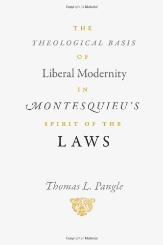 "The Theological Basis of Liberal Modernity in Montesquieu's ""Spirit of the Laws"""