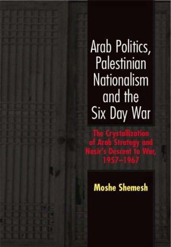 Arab Politics, Palestinian Nationalism and the Six Day War