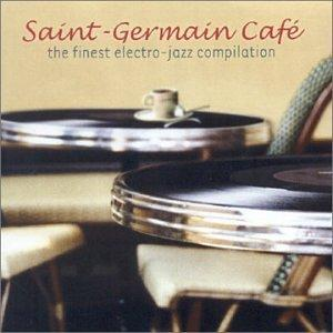 Saint Germain des Pres Café: The Finest Electro-Jazz Compilation