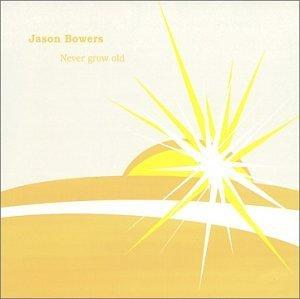 Jason Bowers - Never Grow Old