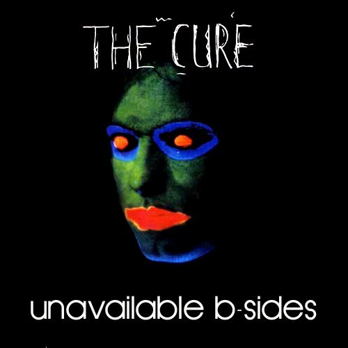 The Cure - Unavailable B-Sides