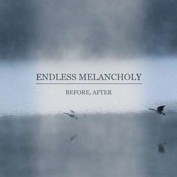 Endless Melancholy - Before, After