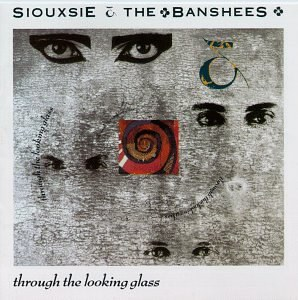 Siouxsie & Banshees - Through the Looking Glass