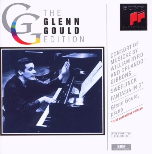 Glenn Gould - Consort of Musicke by William Byrd & Orlando Gibbons; Sweelinck: Fantasia in D (The Glenn Gould Edition)