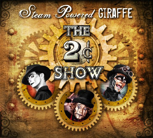 Steam Powered Giraffe - The 2¢ Show