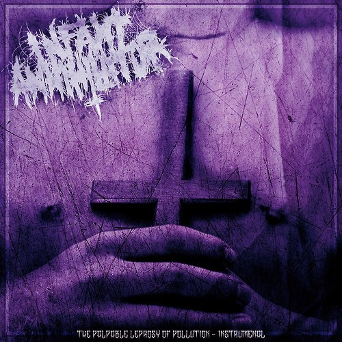 Infant Annihilator - The Palpable Leprosy of Pollution - Instrumental