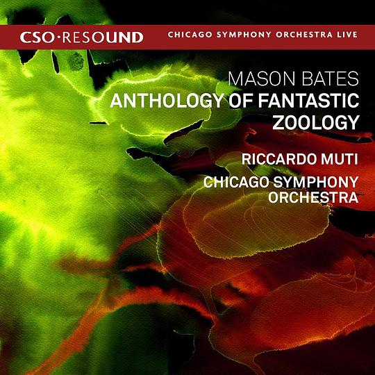 Chicago Symphony Orchestra... - Mason Bates: Anthology of Fantastic Zoology