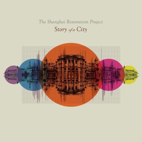 The Shanghai Restoration Project - Story of a City