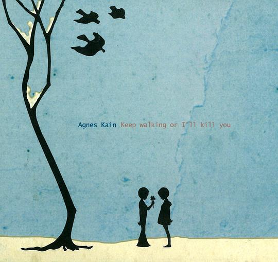 Agnes Kain - Keep Walking or I'll Kill You