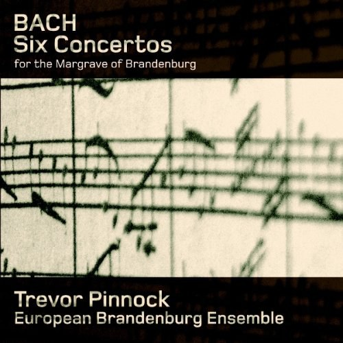 Trevor Pinnock... - Bach: Six Concertos for the Margrave of Brandenburg