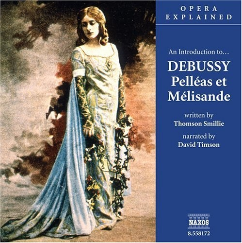 David Timson - Opera Explained: DEBUSSY - Pelleas et Melisande (Smillie)