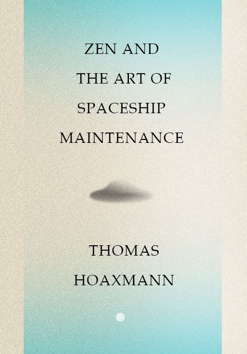 Zen and the Art of Spaceship Maintenance