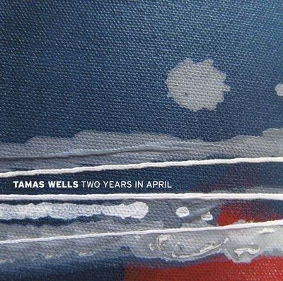 Tamas Wells - Two Years in April