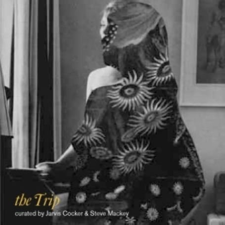 The Trip: Curated by Jarvis Cocker & Steve Mackey