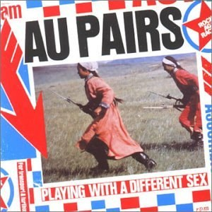 The Au Pairs - Playing With A Different Sex