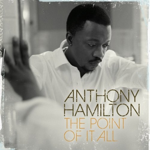 Anthony Hamilton - The Point of It All