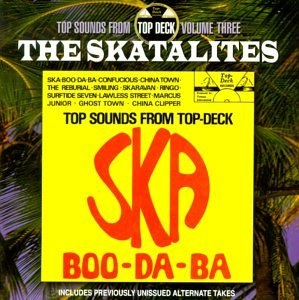 The Skatalites & Don Drummond - Ska Boo-Da-Ba: Top Sounds From Top Deck, Vol. 3