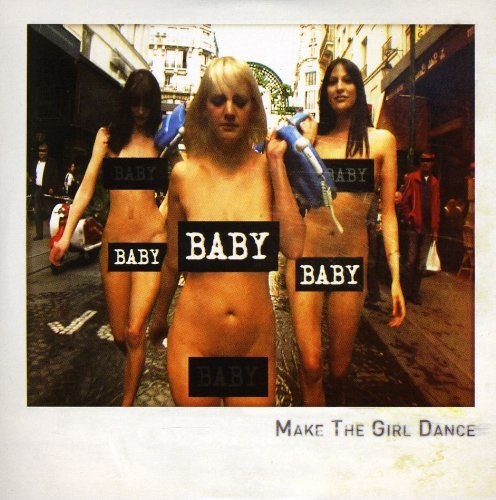Make The Girl Dance - Baby Baby Baby