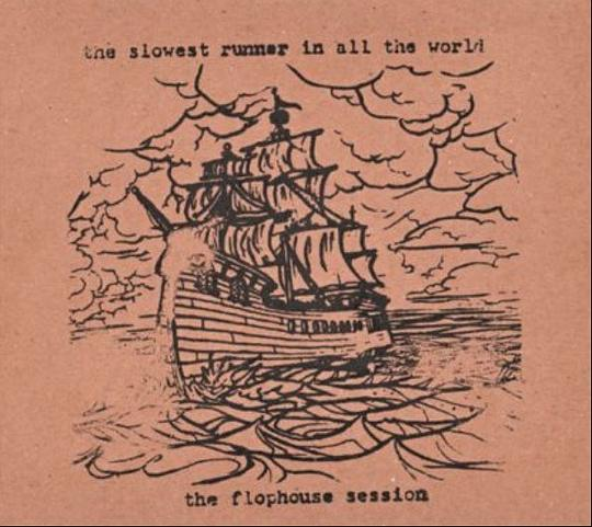 (The) Slowest Runner (In All The World) - The Flophouse Session