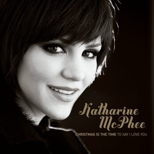 Katharine McPhee - Christmas Is The Time...(To Say I Love You)