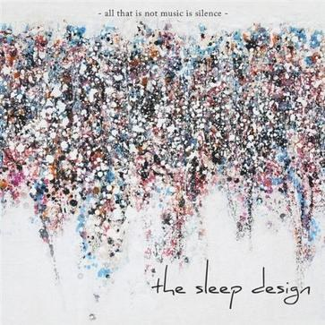 The Sleep Design - All That Is Not Music Is Silence