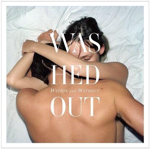 Washed Out - Within & Without