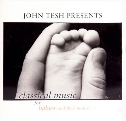 John Presents Tesh... - John Tesh Presents Classical Music for Babies (And Their Moms) Vol. 1