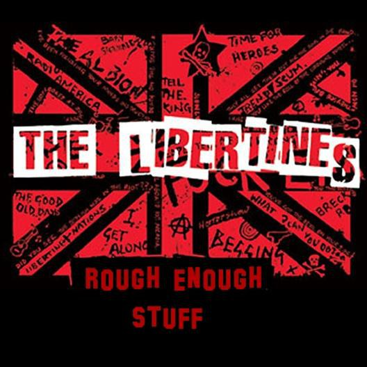 The Libertines - Rough Enough Stuff