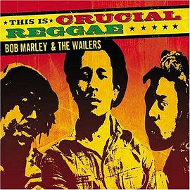 Bob Marley & the Wailers - This Is Crucial Reggae: Bob Marley and the Wailers