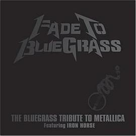 Fade to Bluegrass: The Bluegrass Tribute to Metallica