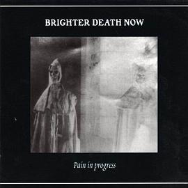 Brighter Death Now - Pain in Progress