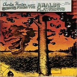 Charlie Hunter Quartet - Songs from the Analog Playground