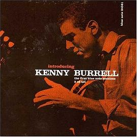 Kenny Burrell - Introducing Kenny Burrell: The First Blue Note Sessions