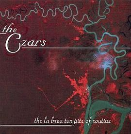 The Czars - The La Brea Tar Pits of Routine