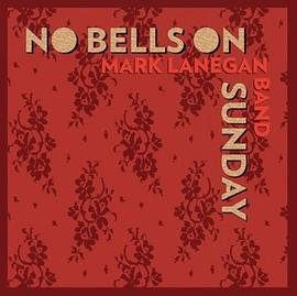 Mark Band Lanegan - No Bells on Sunday