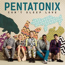 五声音阶 Pentatonix - Can't Sleep Love