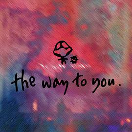 The way to you.