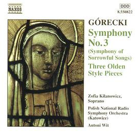 "Zofia Kilanowicz... - Górecki: Symphony No. 3 (""Symphony of Sorrowful Songs""); Three Olden Style Pieces"