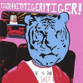 Tiger! Shit! Tiger! Tiger! - Be Yr Own Shit