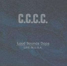 C.C.C.C. - Loud Sounds Dopa / Live In U.S.A.