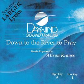 Made Popular By: Alison Krauss - Down To The River To Pray