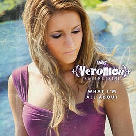 Veronica Ballestrini - What I'm All About